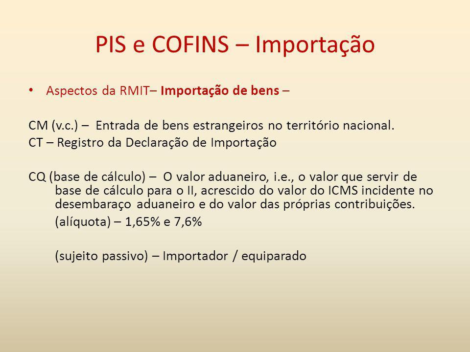 PIS e COFINS – Importação Aspectos da RMIT– Importação de bens – CM (v.c.) – Entrada de bens estrangeiros no território nacional. CT – Registro da Dec