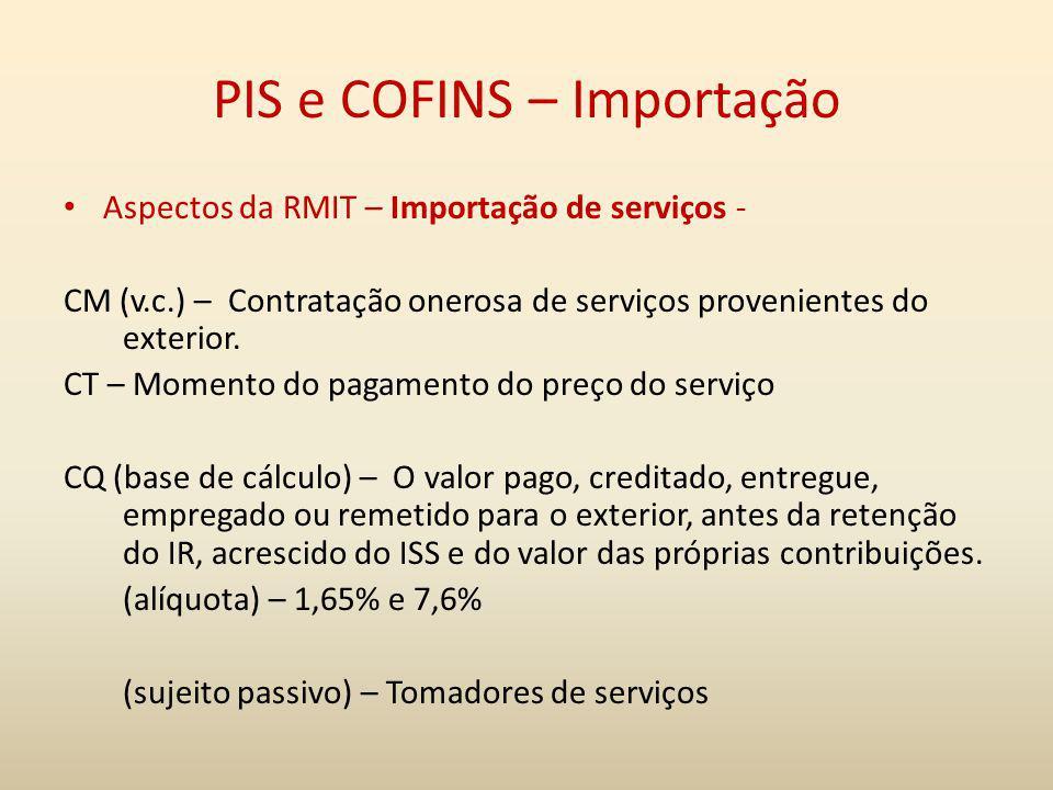 PIS e COFINS – Importação Aspectos da RMIT – Importação de serviços - CM (v.c.) – Contratação onerosa de serviços provenientes do exterior. CT – Momen