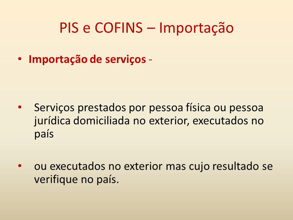 PIS e COFINS – Importação Importação de serviços - Serviços prestados por pessoa física ou pessoa jurídica domiciliada no exterior, executados no país