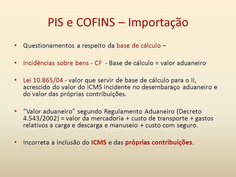 PIS e COFINS – Importação Questionamentos a respeito da base de cálculo – Incidências sobre bens - CF - Base de cálculo = valor aduaneiro Lei 10.865/0