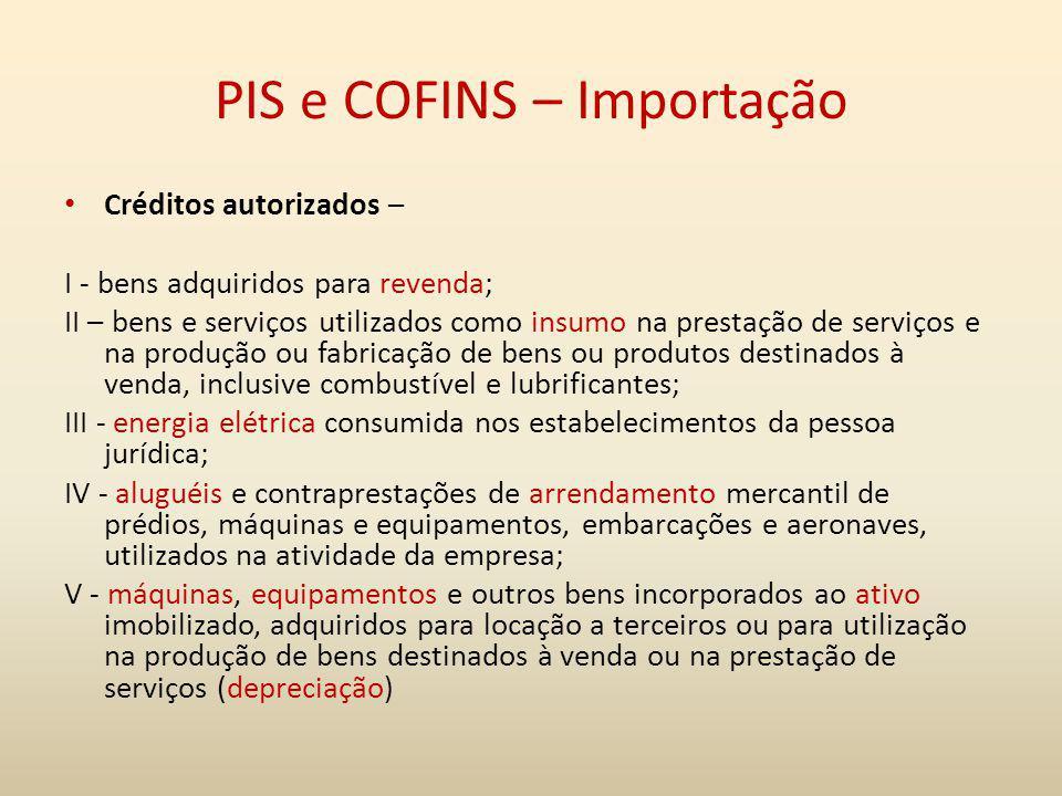 PIS e COFINS – Importação Créditos autorizados – I - bens adquiridos para revenda; II – bens e serviços utilizados como insumo na prestação de serviço