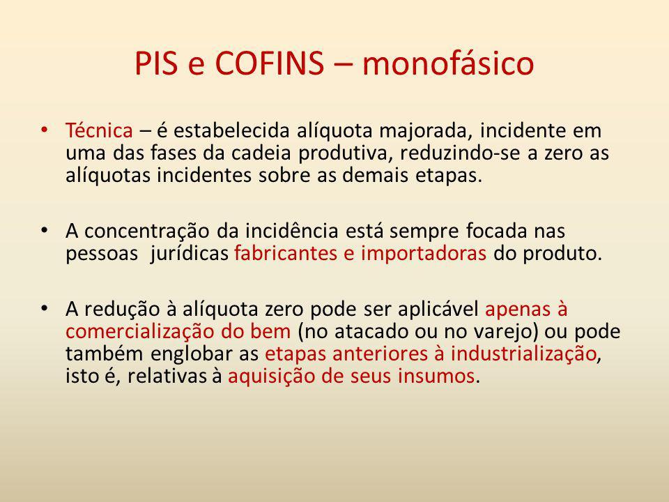 PIS e COFINS – monofásico Técnica – é estabelecida alíquota majorada, incidente em uma das fases da cadeia produtiva, reduzindo-se a zero as alíquotas