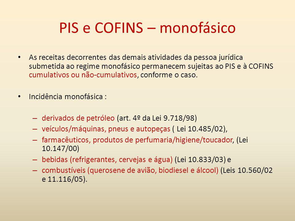 PIS e COFINS – monofásico As receitas decorrentes das demais atividades da pessoa jurídica submetida ao regime monofásico permanecem sujeitas ao PIS e