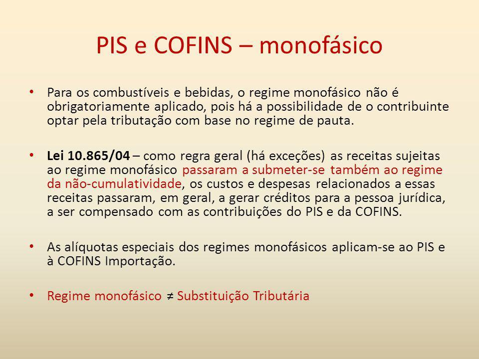 PIS e COFINS – monofásico Para os combustíveis e bebidas, o regime monofásico não é obrigatoriamente aplicado, pois há a possibilidade de o contribuin