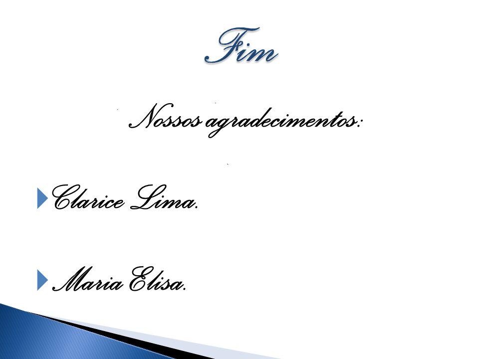 Nossos agradecimentos: Clarice Lima. Maria Elisa.