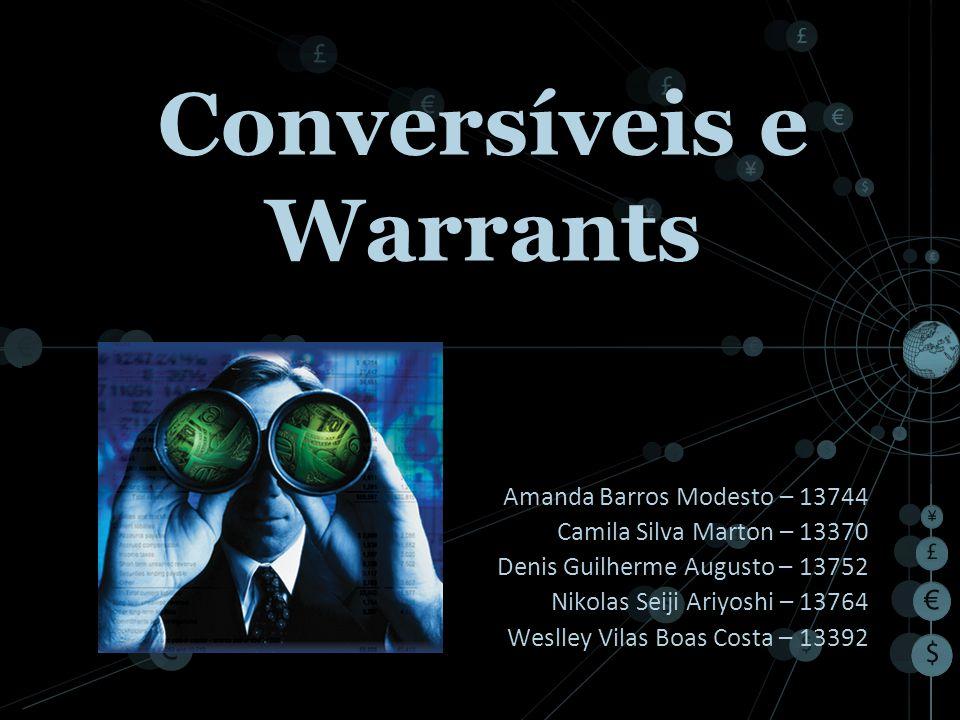 Conversíveis e Warrants Amanda Barros Modesto – 13744 Camila Silva Marton – 13370 Denis Guilherme Augusto – 13752 Nikolas Seiji Ariyoshi – 13764 Wesll