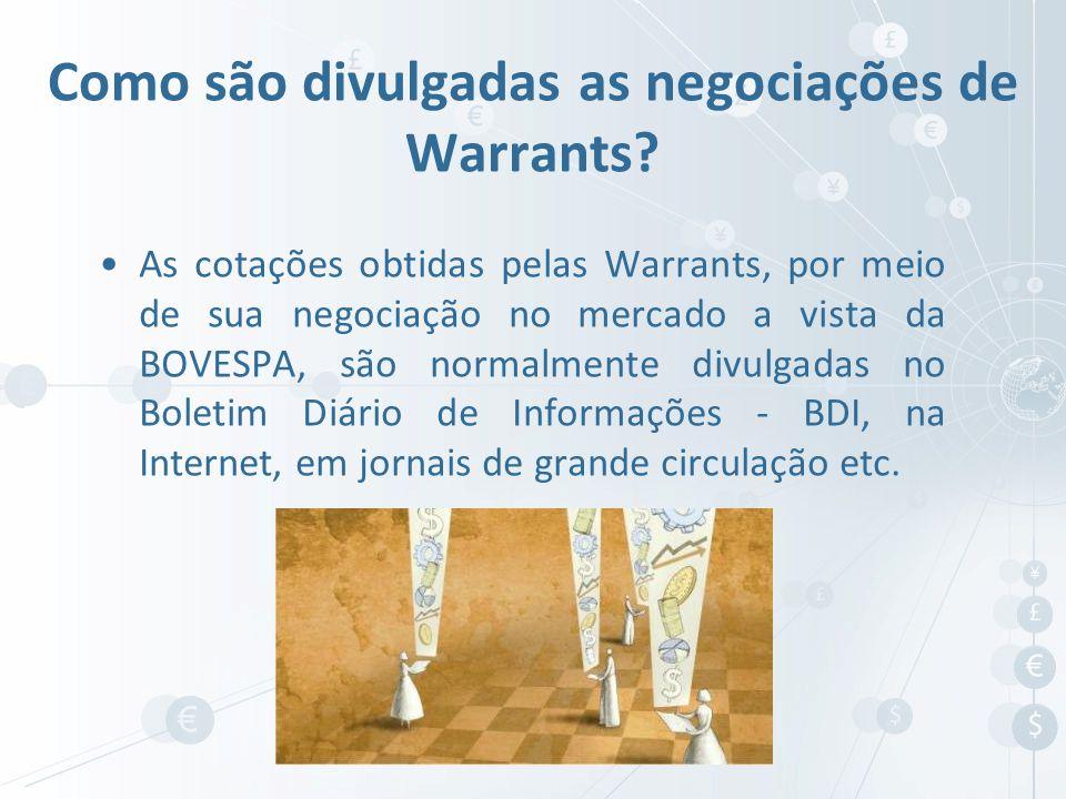 As cotações obtidas pelas Warrants, por meio de sua negociação no mercado a vista da BOVESPA, são normalmente divulgadas no Boletim Diário de Informaç