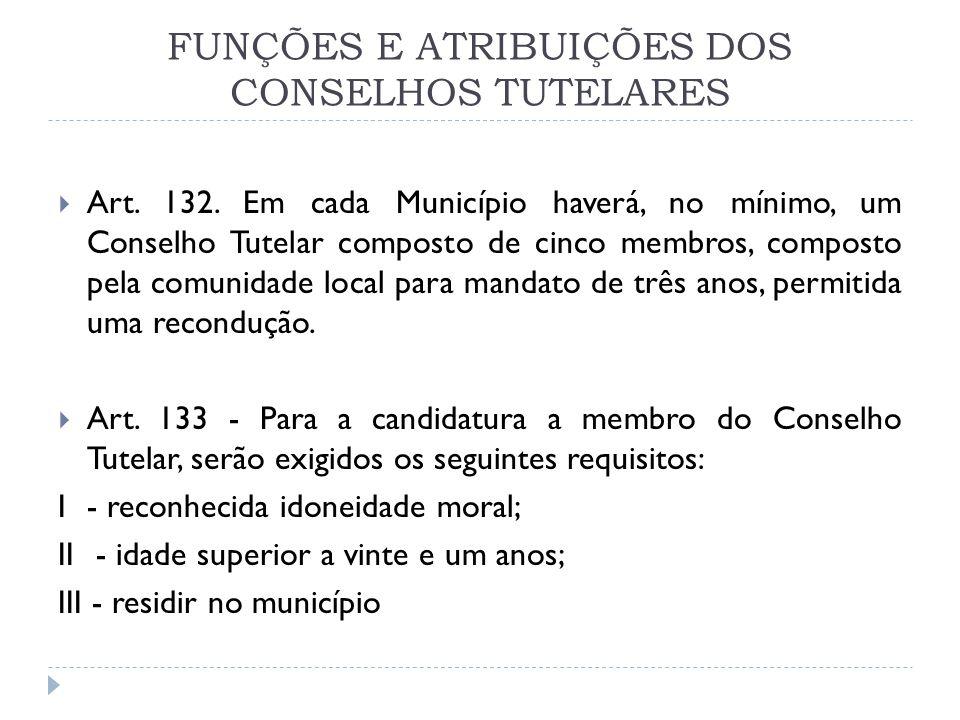 FUNÇÕES E ATRIBUIÇÕES DOS CONSELHOS TUTELARES Art. 132. Em cada Município haverá, no mínimo, um Conselho Tutelar composto de cinco membros, composto p