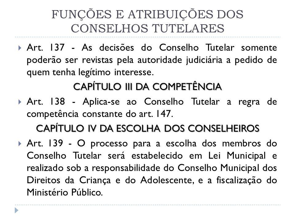 FUNÇÕES E ATRIBUIÇÕES DOS CONSELHOS TUTELARES Art. 137 - As decisões do Conselho Tutelar somente poderão ser revistas pela autoridade judiciária a ped