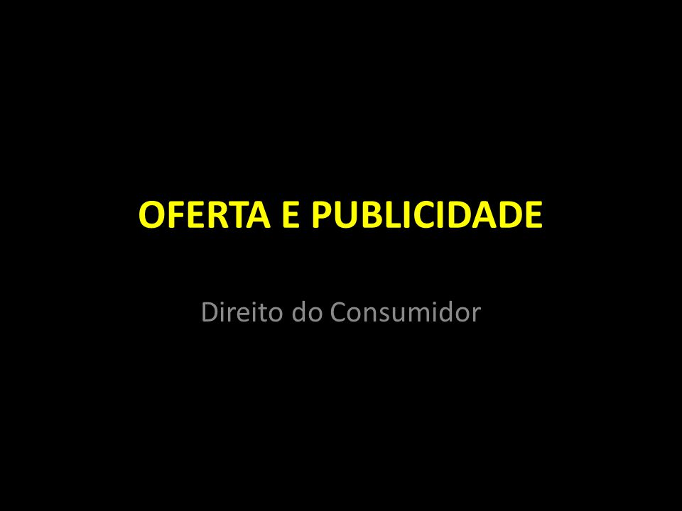 OFERTA, INFORMAÇÃO E PUBLICIDADE OFERTA PUBLICIDADE INFORMAÇÃO