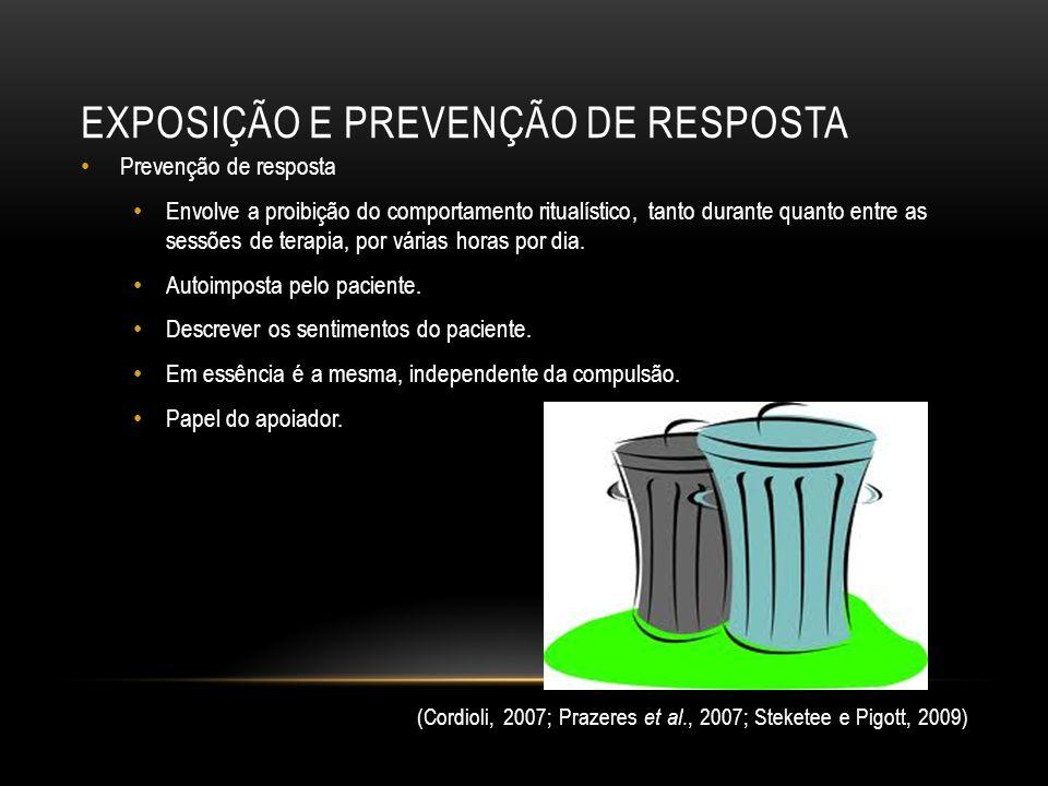 EXPOSIÇÃO E PREVENÇÃO DE RESPOSTA Prevenção de resposta Envolve a proibição do comportamento ritualístico, tanto durante quanto entre as sessões de te