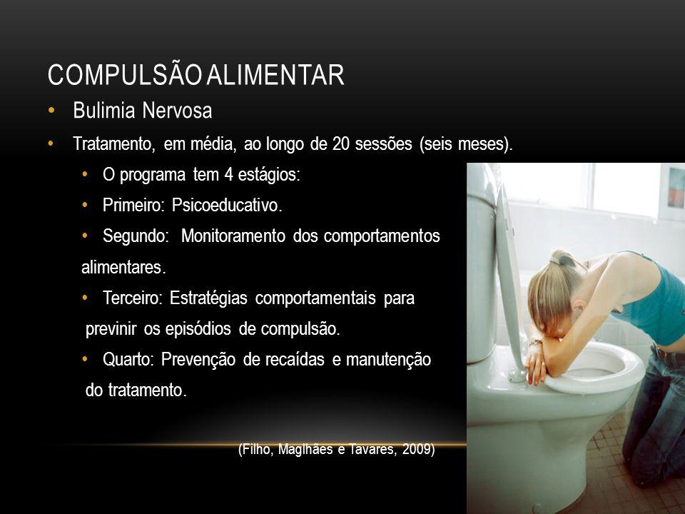 COMPULSÃO ALIMENTAR Bulimia Nervosa Tratamento, em média, ao longo de 20 sessões (seis meses). O programa tem 4 estágios: Primeiro: Psicoeducativo. Se