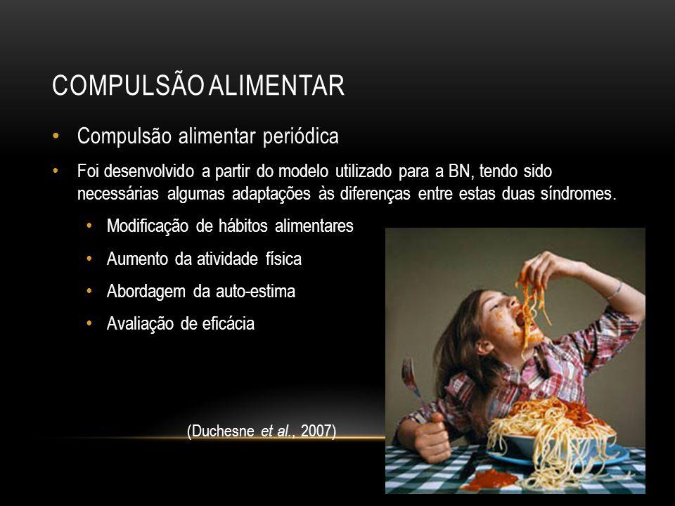 COMPULSÃO ALIMENTAR Compulsão alimentar periódica Foi desenvolvido a partir do modelo utilizado para a BN, tendo sido necessárias algumas adaptações à