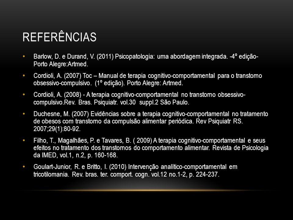 REFERÊNCIAS Barlow, D. e Durand, V. (2011) Psicopatologia: uma abordagem integrada. -4º edição- Porto Alegre:Artmed. Cordioli, A. (2007) Toc – Manual
