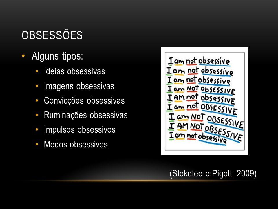 OBSESSÕES Alguns tipos: Ideias obsessivas Imagens obsessivas Convicções obsessivas Ruminações obsessivas Impulsos obsessivos Medos obsessivos (Stekete
