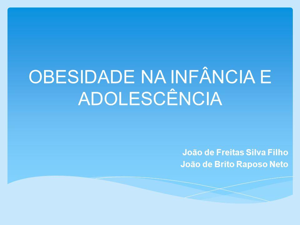 OBESIDADE NA INFÂNCIA E ADOLESCÊNCIA João de Freitas Silva Filho João de Brito Raposo Neto