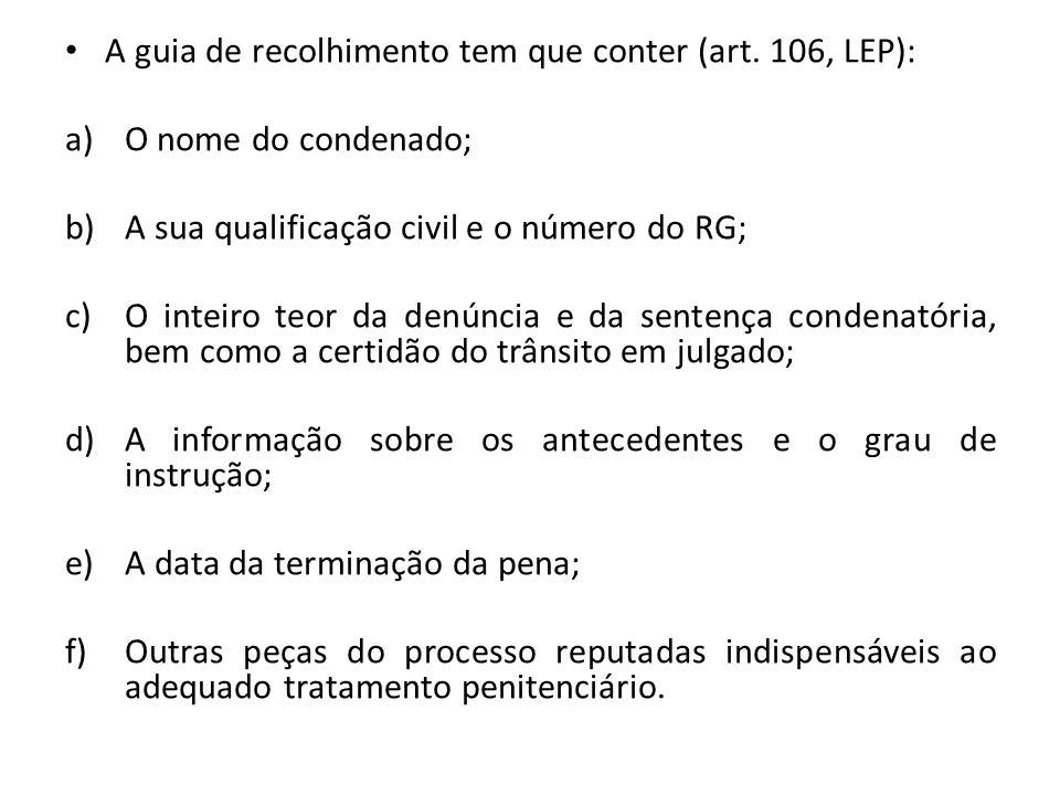 A guia de recolhimento tem que conter (art. 106, LEP): a)O nome do condenado; b)A sua qualificação civil e o número do RG; c)O inteiro teor da denúnci