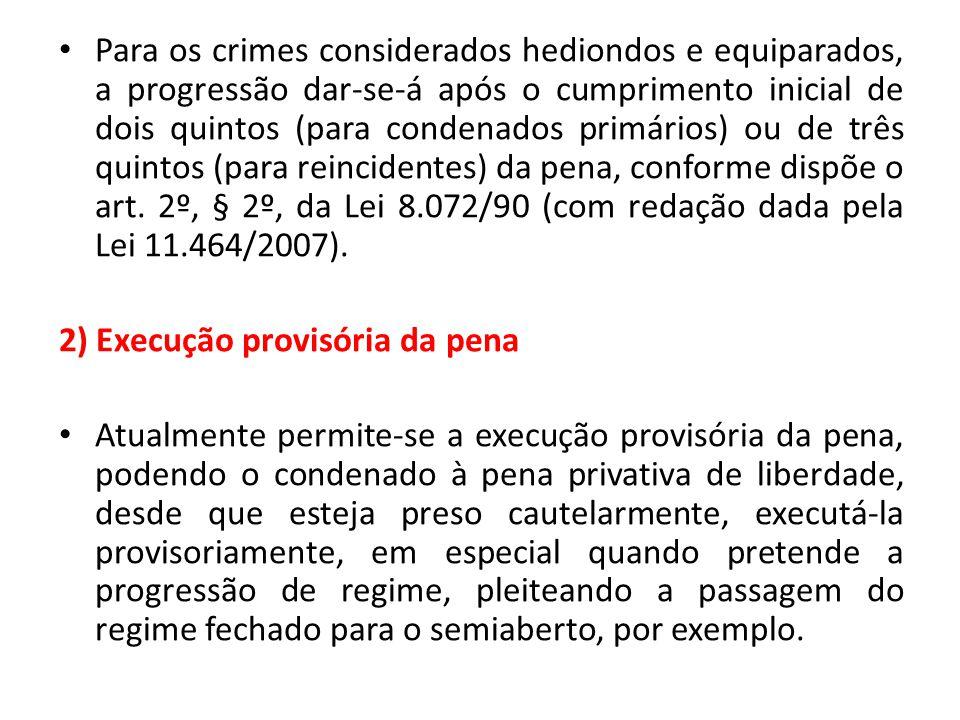 Para os crimes considerados hediondos e equiparados, a progressão dar-se-á após o cumprimento inicial de dois quintos (para condenados primários) ou de três quintos (para reincidentes) da pena, conforme dispõe o art.