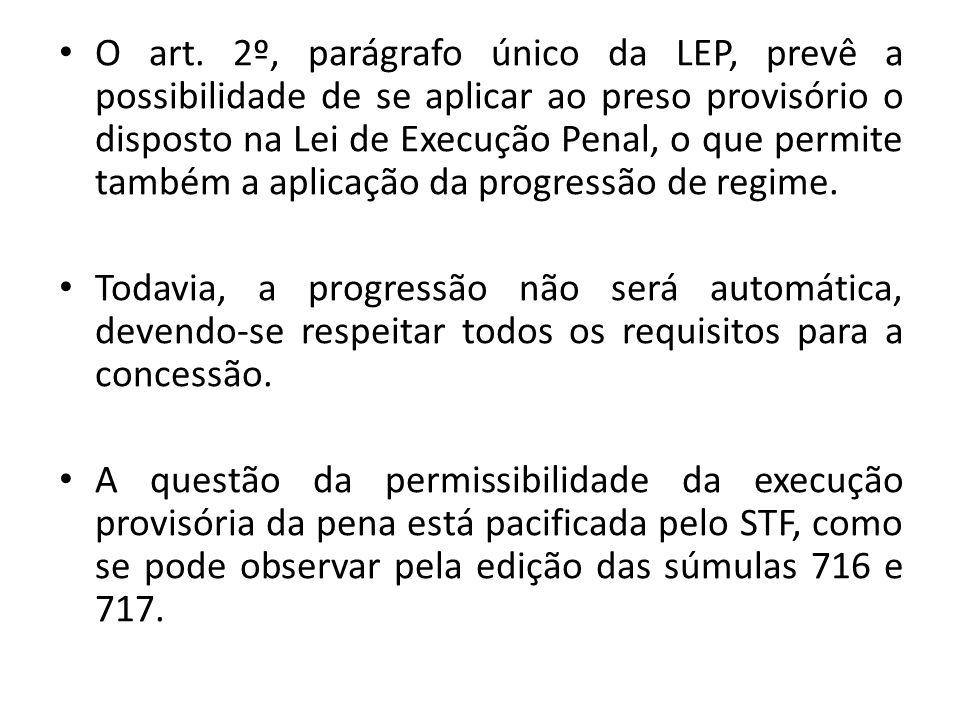 O art. 2º, parágrafo único da LEP, prevê a possibilidade de se aplicar ao preso provisório o disposto na Lei de Execução Penal, o que permite também a