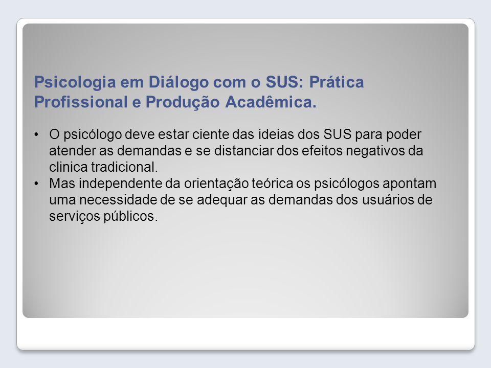 Psicologia em Diálogo com o SUS: Prática Profissional e Produção Acadêmica. O psicólogo deve estar ciente das ideias dos SUS para poder atender as dem