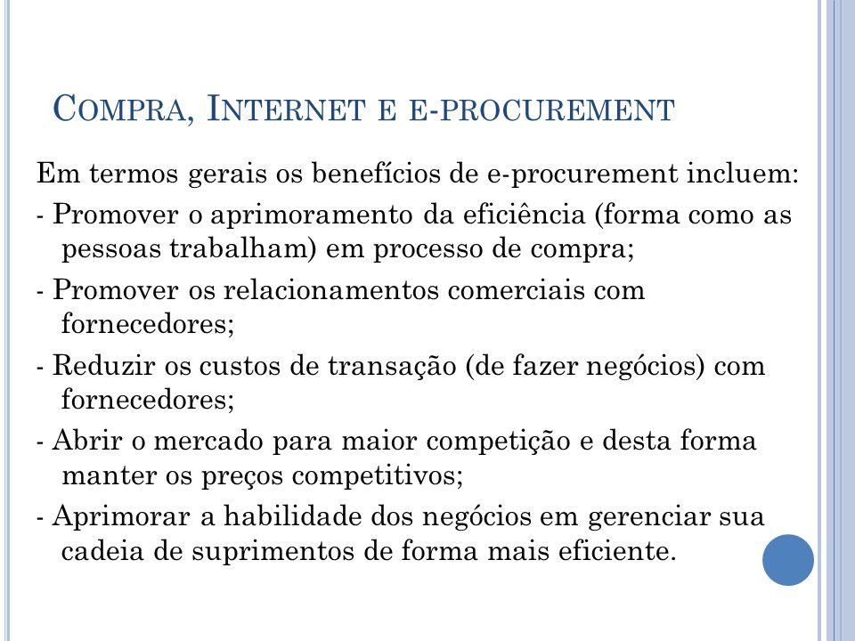 C OMPRA, I NTERNET E E - PROCUREMENT Em termos gerais os benefícios de e-procurement incluem: - Promover o aprimoramento da eficiência (forma como as