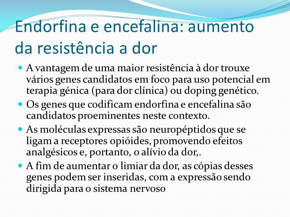 Endorfina e encefalina: aumento da resistência a dor A vantagem de uma maior resistência à dor trouxe vários genes candidatos em foco para uso potencial em terapia génica (para dor clínica) ou doping genético.
