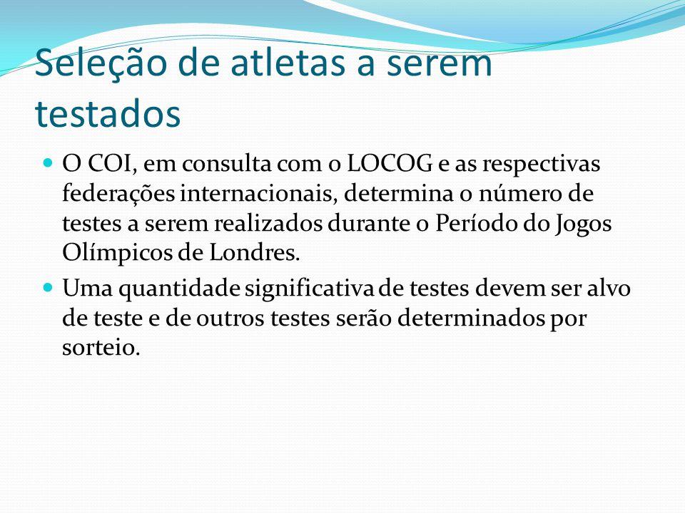 Seleção de atletas a serem testados O COI, em consulta com o LOCOG e as respectivas federações internacionais, determina o número de testes a serem realizados durante o Período do Jogos Olímpicos de Londres.