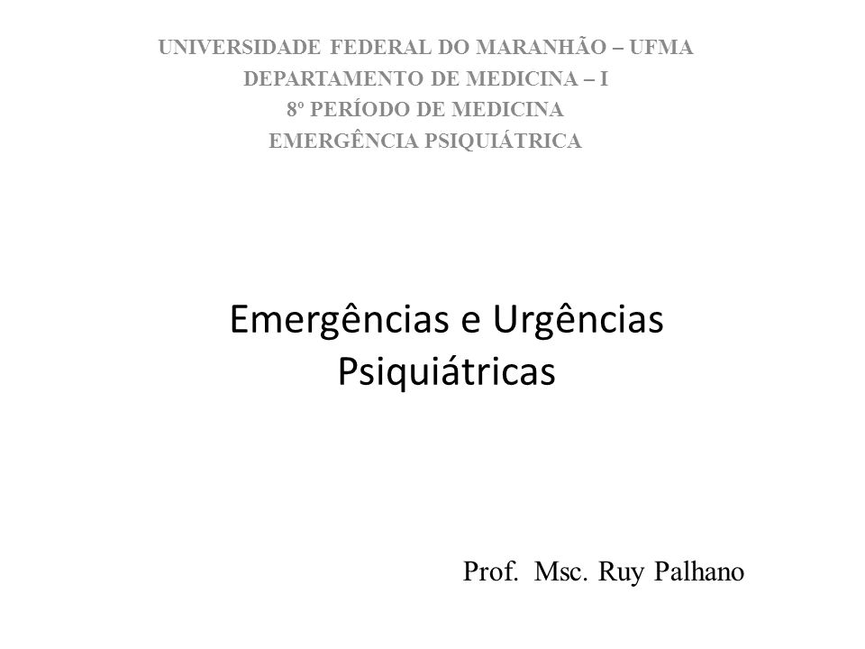 Emergências e Urgências Psiquiátricas UNIVERSIDADE FEDERAL DO MARANHÃO – UFMA DEPARTAMENTO DE MEDICINA – I 8º PERÍODO DE MEDICINA EMERGÊNCIA PSIQUIÁTR
