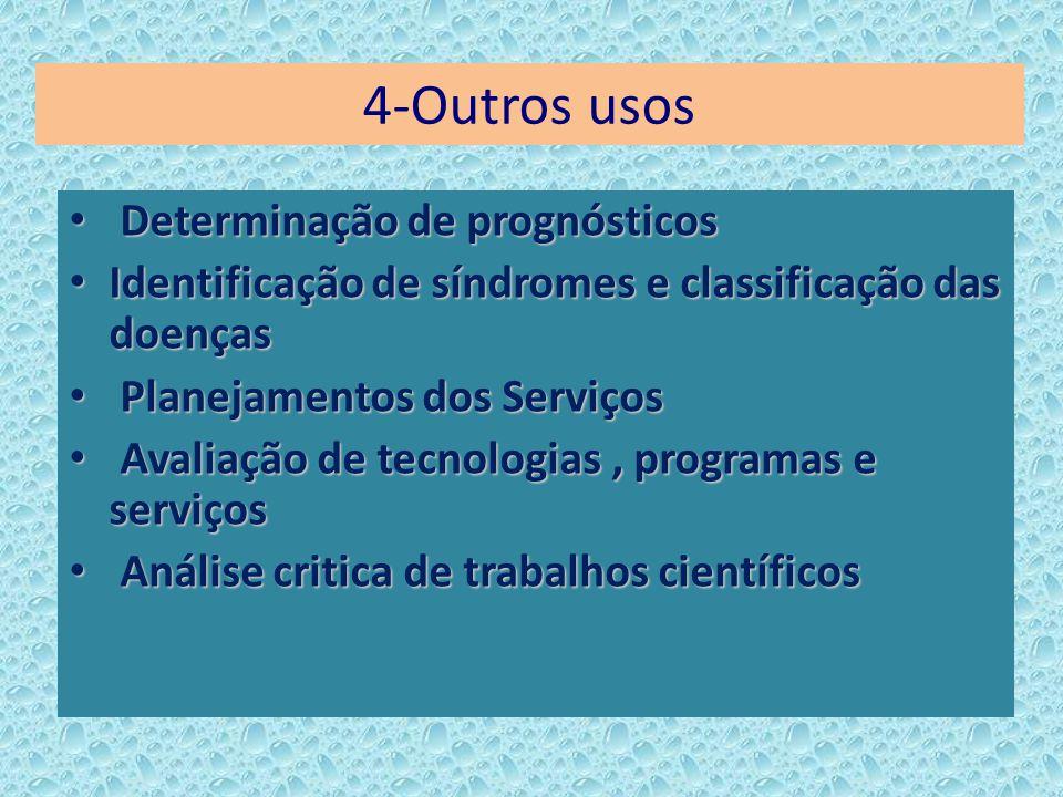 4-Outros usos Determinação de prognósticos Determinação de prognósticos Identificação de síndromes e classificação das doenças Identificação de síndro