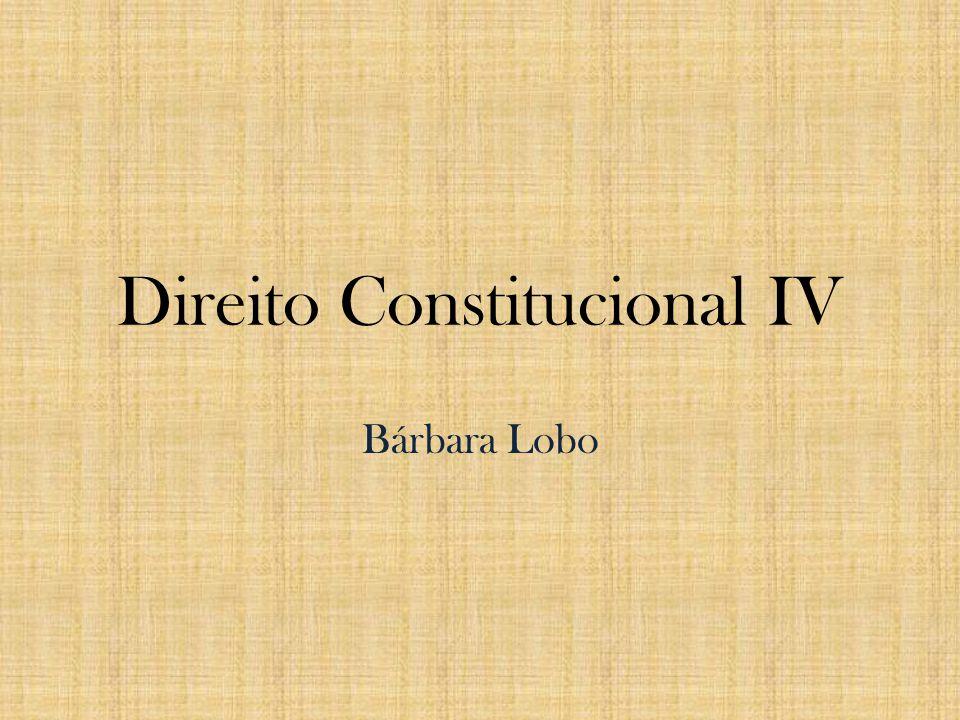 Direito Constitucional IV Bárbara Lobo