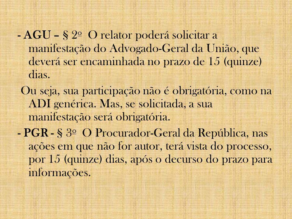 - AGU – § 2 o O relator poderá solicitar a manifestação do Advogado-Geral da União, que deverá ser encaminhada no prazo de 15 (quinze) dias. Ou seja,