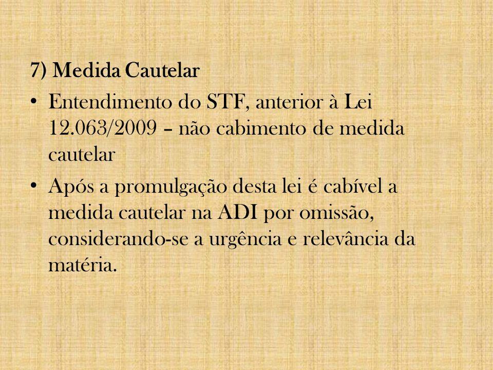 7) Medida Cautelar Entendimento do STF, anterior à Lei 12.063/2009 – não cabimento de medida cautelar Após a promulgação desta lei é cabível a medida