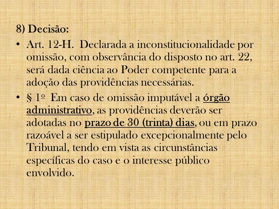 8) Decisão: Art. 12-H. Declarada a inconstitucionalidade por omissão, com observância do disposto no art. 22, será dada ciência ao Poder competente pa