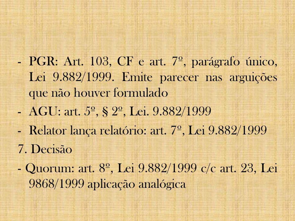 -PGR: Art. 103, CF e art. 7º, parágrafo único, Lei 9.882/1999. Emite parecer nas arguições que não houver formulado -AGU: art. 5º, § 2º, Lei. 9.882/19