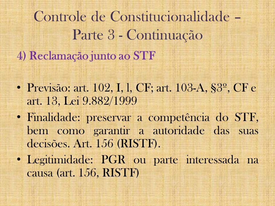 Controle de Constitucionalidade – Parte 3 - Continuação 4) Reclamação junto ao STF Previsão: art. 102, I, l, CF; art. 103-A, §3º, CF e art. 13, Lei 9.
