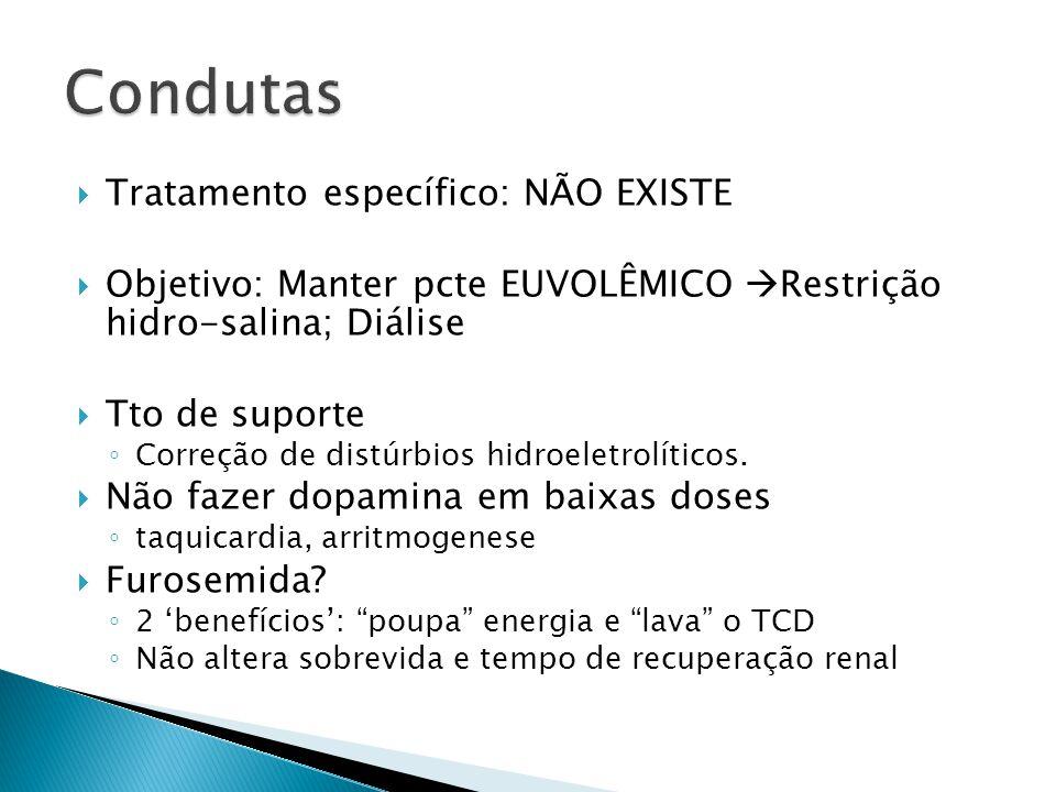 Tratamento específico: NÃO EXISTE Objetivo: Manter pcte EUVOLÊMICO Restrição hidro-salina; Diálise Tto de suporte Correção de distúrbios hidroeletrolíticos.