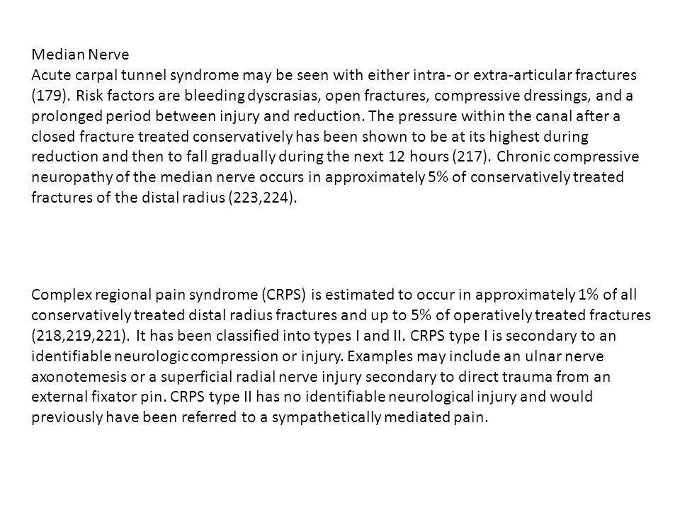 Median Nerve Acute carpal tunnel syndrome may be seen with either intra- or extra-articular fractures (179).