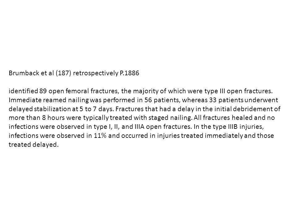 Brumback et al (187) retrospectively P.1886 identified 89 open femoral fractures, the majority of which were type III open fractures.