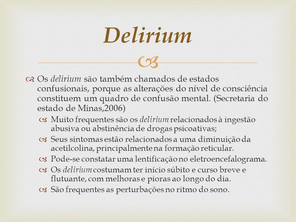Os delirium são também chamados de estados confusionais, porque as alterações do nível de consciência constituem um quadro de confusão mental.