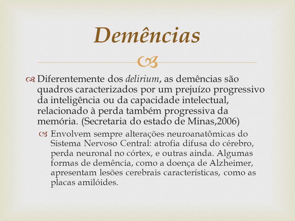 Diferentemente dos delirium, as demências são quadros caracterizados por um prejuízo progressivo da inteligência ou da capacidade intelectual, relacionado à perda também progressiva da memória.