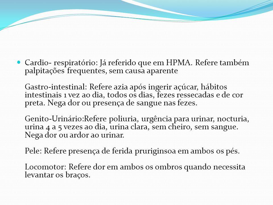 Cardio- respiratório: Já referido que em HPMA. Refere também palpitações frequentes, sem causa aparente Gastro-intestinal: Refere azia após ingerir aç