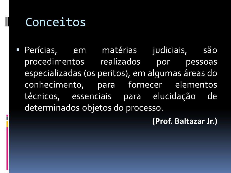 Conceitos Perícias, em matérias judiciais, são procedimentos realizados por pessoas especializadas (os peritos), em algumas áreas do conhecimento, par