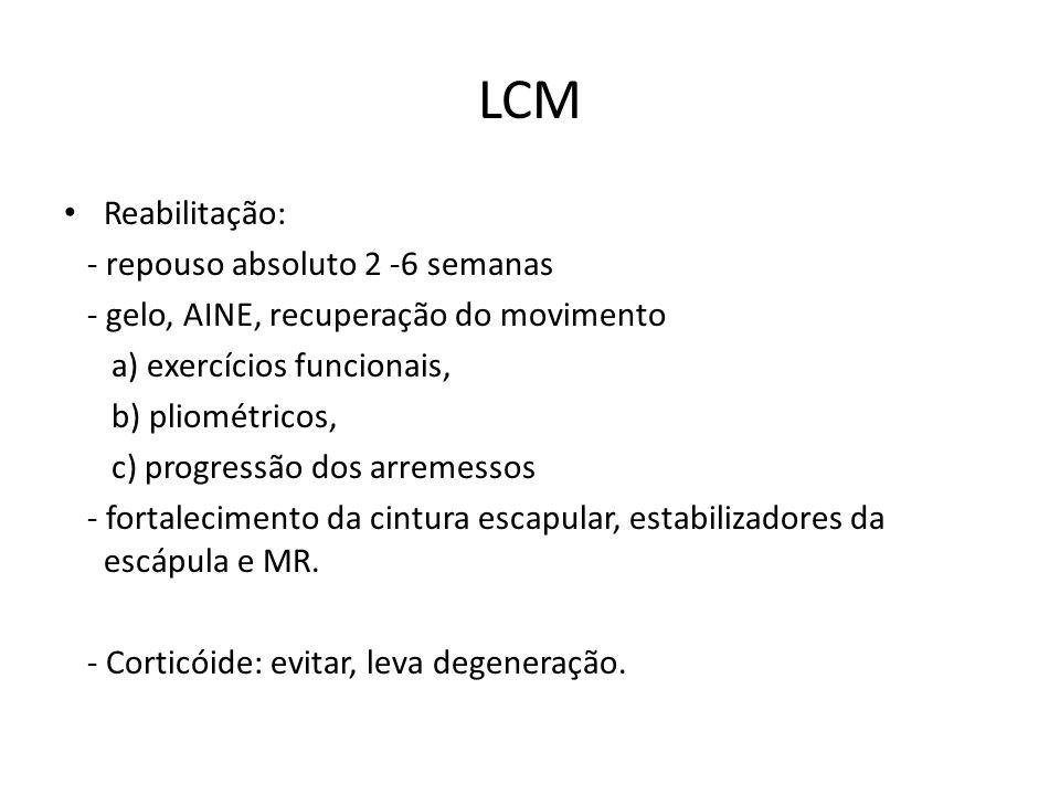 LCM Reabilitação: - repouso absoluto 2 -6 semanas - gelo, AINE, recuperação do movimento a) exercícios funcionais, b) pliométricos, c) progressão dos