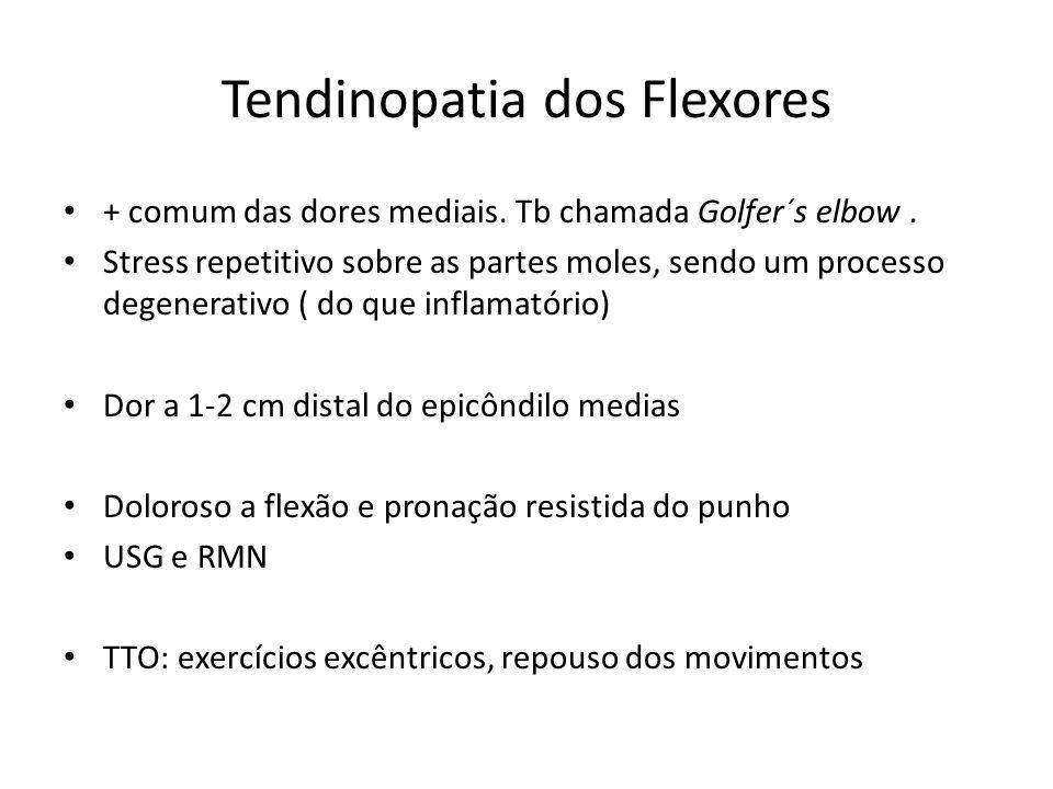 Tendinopatia dos Flexores + comum das dores mediais. Tb chamada Golfer´s elbow. Stress repetitivo sobre as partes moles, sendo um processo degenerativ