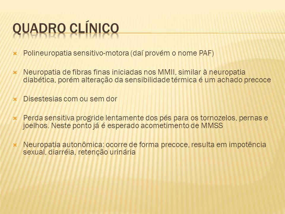 Polineuropatia sensitivo-motora (daí provém o nome PAF) Neuropatia de fibras finas iniciadas nos MMII, similar à neuropatia diabética, porém alteração