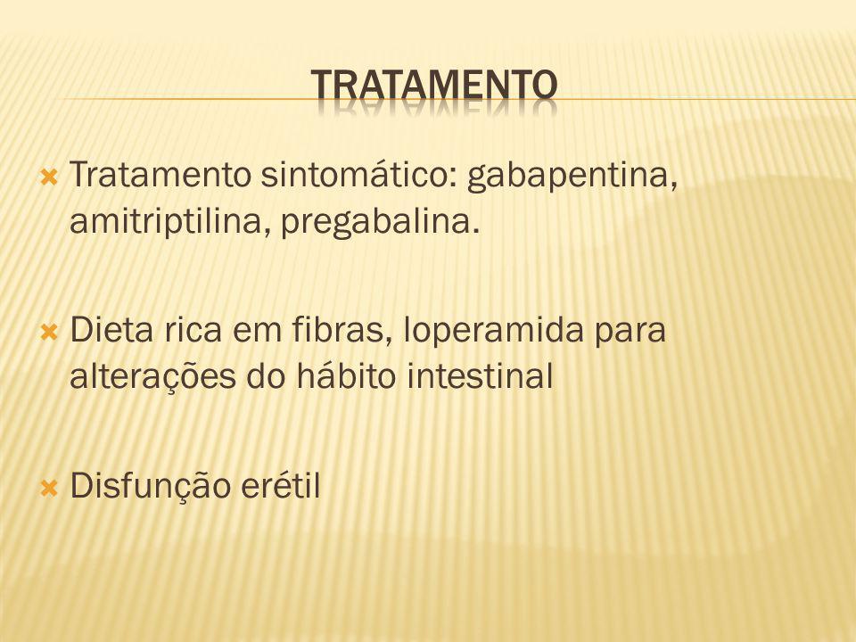 Tratamento sintomático: gabapentina, amitriptilina, pregabalina. Dieta rica em fibras, loperamida para alterações do hábito intestinal Disfunção eréti