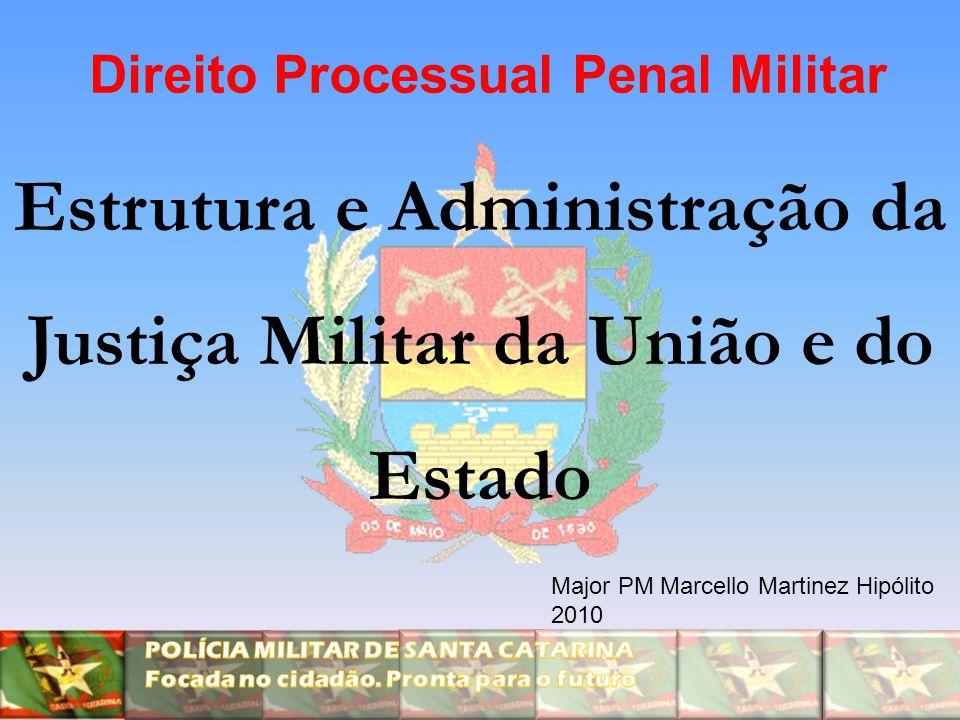 Estrutura e Administração da Justiça Militar da União e do Estado Direito Processual Penal Militar Major PM Marcello Martinez Hipólito 2010