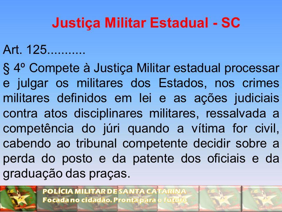 Justiça Militar Estadual - SC Art. 125........... § 4º Compete à Justiça Militar estadual processar e julgar os militares dos Estados, nos crimes mili