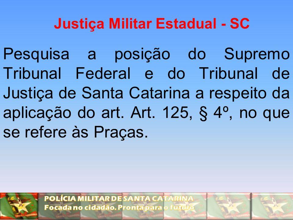 Justiça Militar Estadual - SC Pesquisa a posição do Supremo Tribunal Federal e do Tribunal de Justiça de Santa Catarina a respeito da aplicação do art.