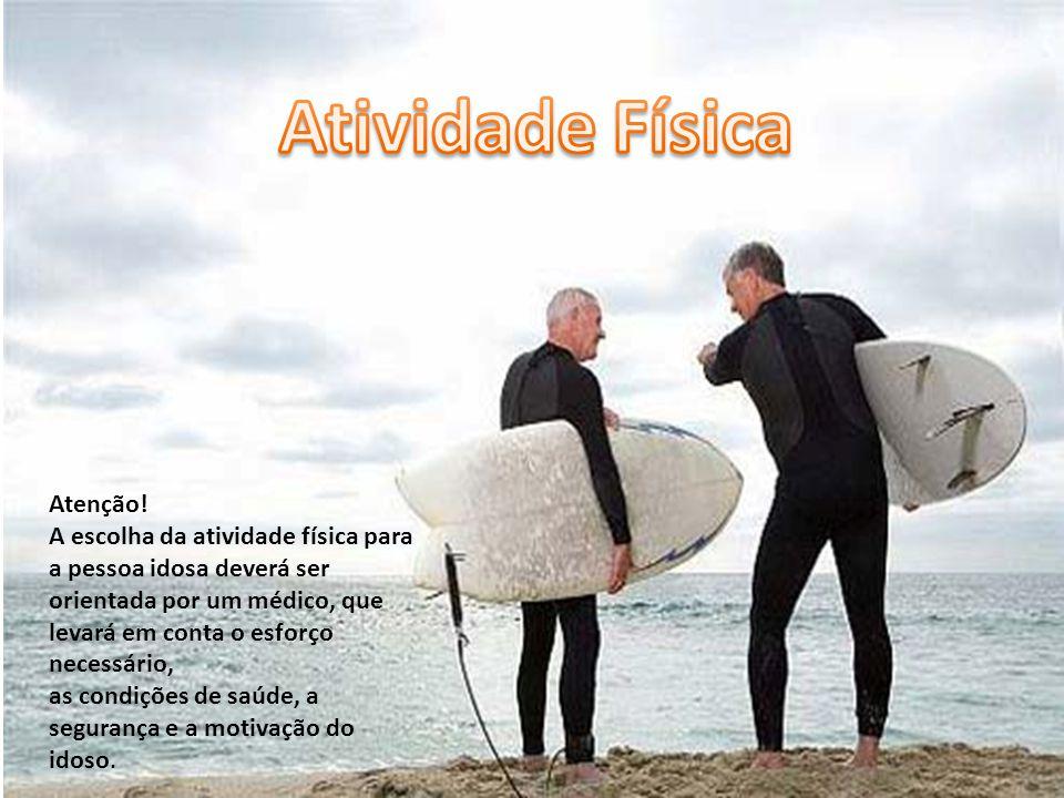 Atenção! A escolha da atividade física para a pessoa idosa deverá ser orientada por um médico, que levará em conta o esforço necessário, as condições